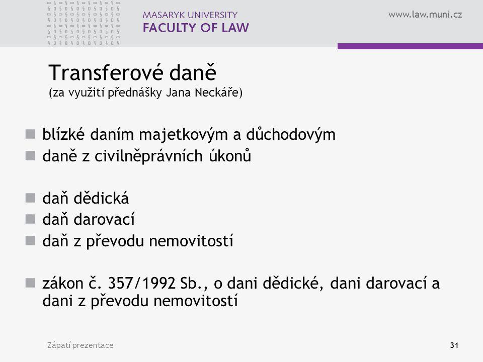 www.law.muni.cz Zápatí prezentace31 Transferové daně (za využití přednášky Jana Neckáře) blízké daním majetkovým a důchodovým daně z civilněprávních ú