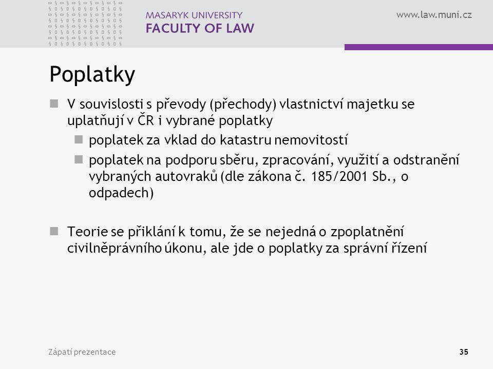 www.law.muni.cz Zápatí prezentace35 Poplatky V souvislosti s převody (přechody) vlastnictví majetku se uplatňují v ČR i vybrané poplatky poplatek za v