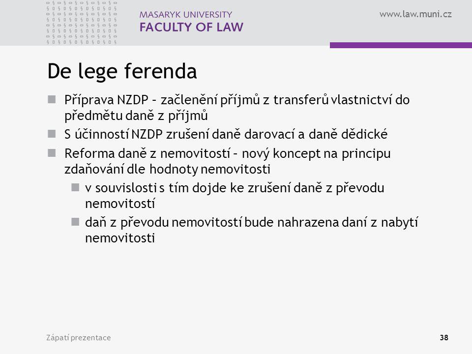 www.law.muni.cz Zápatí prezentace38 De lege ferenda Příprava NZDP – začlenění příjmů z transferů vlastnictví do předmětu daně z příjmů S účinností NZD