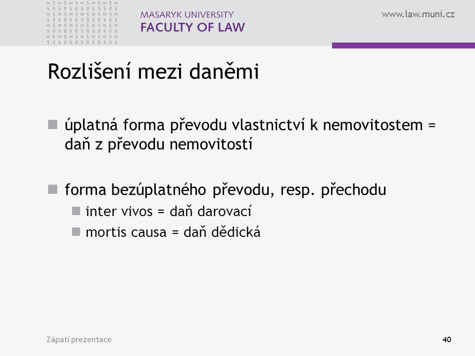 www.law.muni.cz Zápatí prezentace40 Rozlišení mezi daněmi úplatná forma převodu vlastnictví k nemovitostem = daň z převodu nemovitostí forma bezúplatn