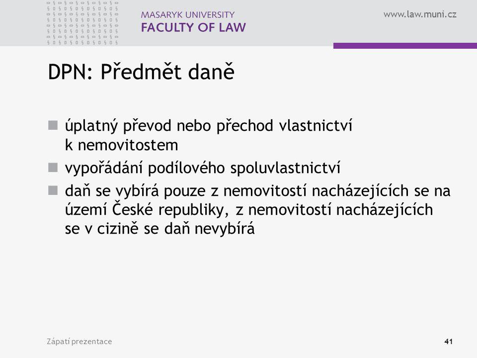 www.law.muni.cz Zápatí prezentace41 DPN: Předmět daně úplatný převod nebo přechod vlastnictví k nemovitostem vypořádání podílového spoluvlastnictví da