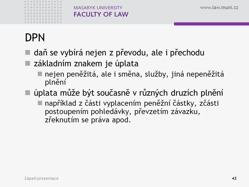 www.law.muni.cz Zápatí prezentace43 DPN daň se vybírá nejen z převodu, ale i přechodu základním znakem je úplata nejen peněžitá, ale i směna, služby,