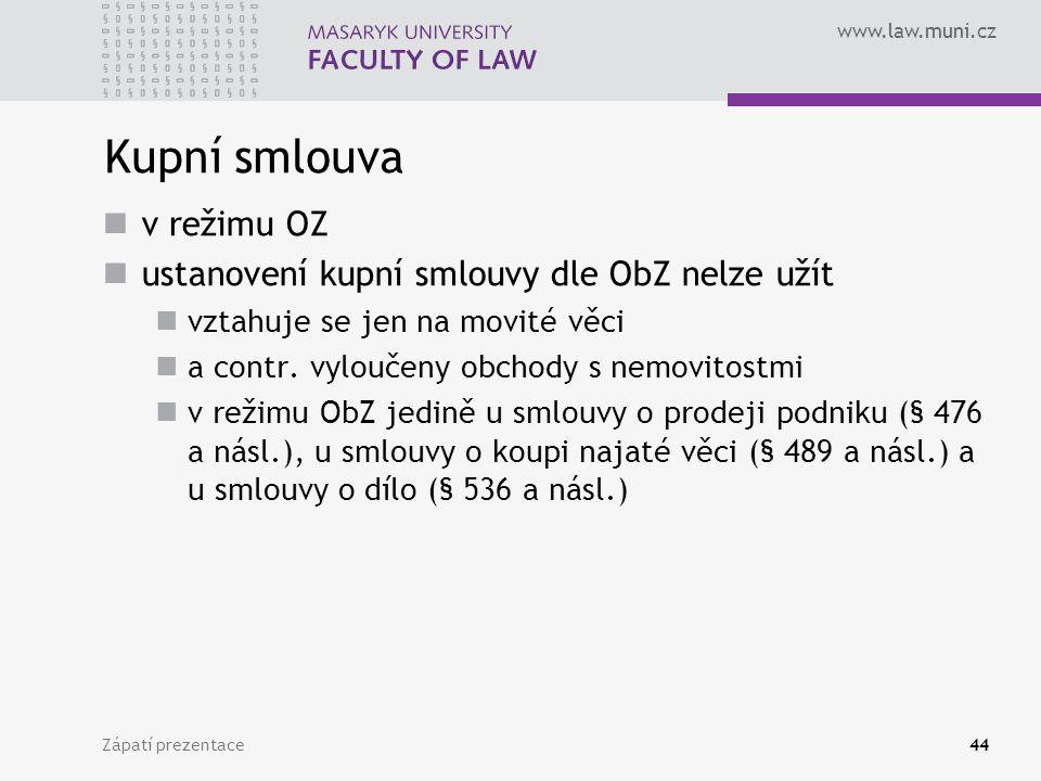 www.law.muni.cz Zápatí prezentace44 Kupní smlouva v režimu OZ ustanovení kupní smlouvy dle ObZ nelze užít vztahuje se jen na movité věci a contr. vylo