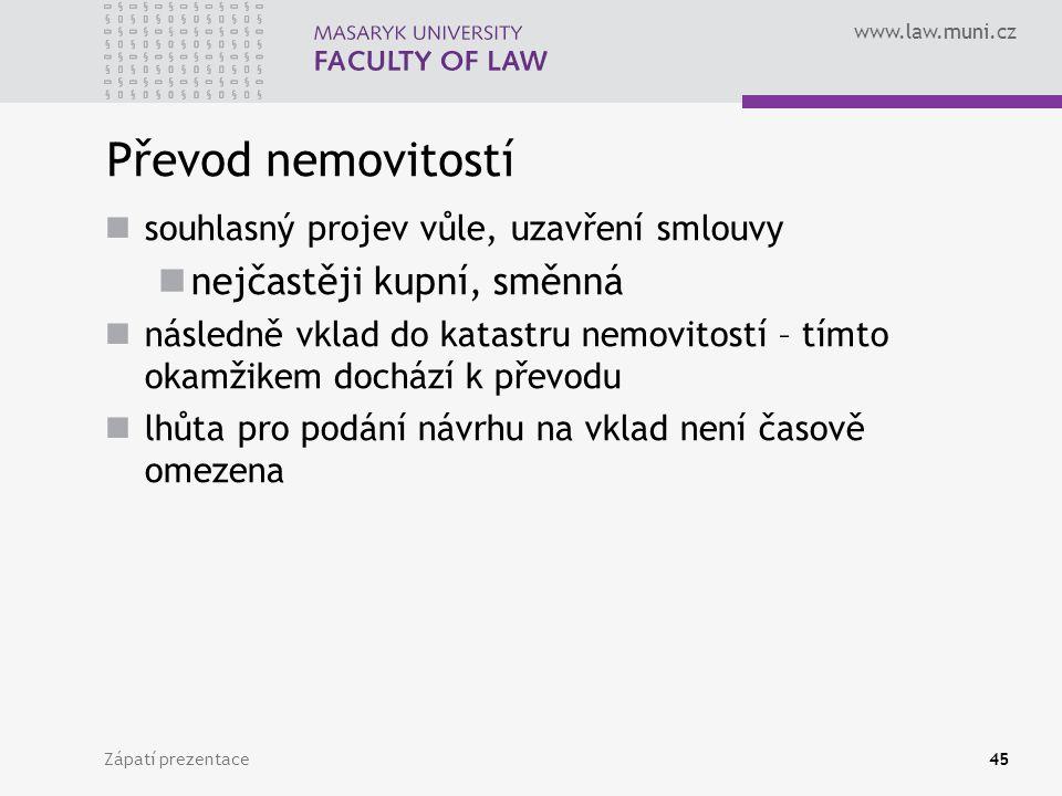 www.law.muni.cz Zápatí prezentace45 Převod nemovitostí souhlasný projev vůle, uzavření smlouvy nejčastěji kupní, směnná následně vklad do katastru nem