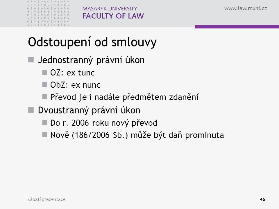 www.law.muni.cz Zápatí prezentace46 Odstoupení od smlouvy Jednostranný právní úkon OZ: ex tunc ObZ: ex nunc Převod je i nadále předmětem zdanění Dvous