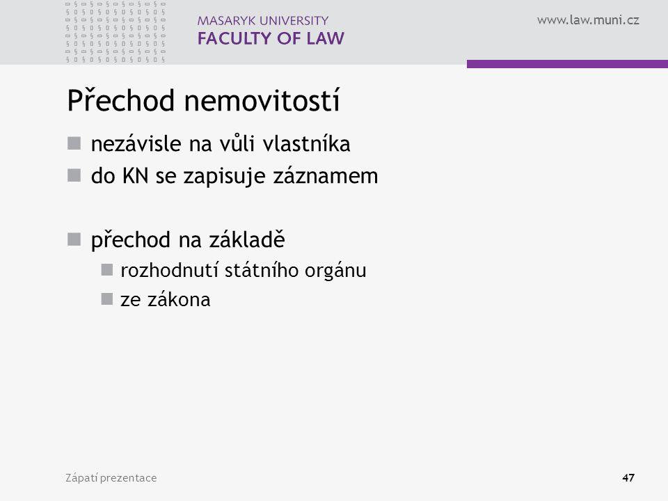 www.law.muni.cz Zápatí prezentace47 Přechod nemovitostí nezávisle na vůli vlastníka do KN se zapisuje záznamem přechod na základě rozhodnutí státního