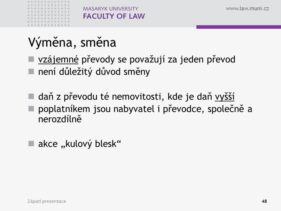 www.law.muni.cz Zápatí prezentace48 Výměna, směna vzájemné převody se považují za jeden převod není důležitý důvod směny daň z převodu té nemovitosti,