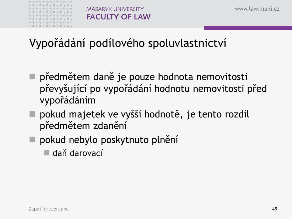 www.law.muni.cz Zápatí prezentace49 Vypořádání podílového spoluvlastnictví předmětem daně je pouze hodnota nemovitosti převyšující po vypořádání hodno