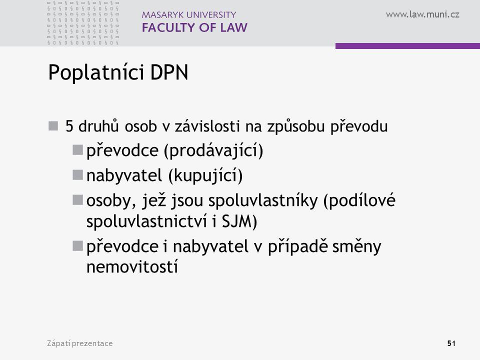 www.law.muni.cz Zápatí prezentace51 Poplatníci DPN 5 druhů osob v závislosti na způsobu převodu převodce (prodávající) nabyvatel (kupující) osoby, jež