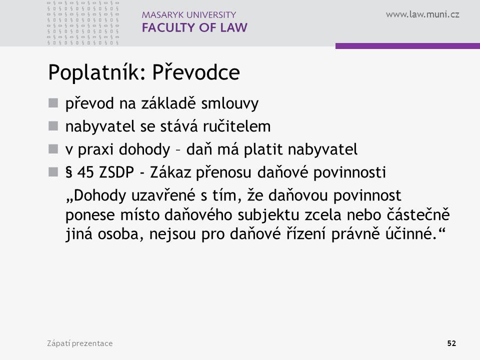 www.law.muni.cz Zápatí prezentace52 Poplatník: Převodce převod na základě smlouvy nabyvatel se stává ručitelem v praxi dohody – daň má platit nabyvate