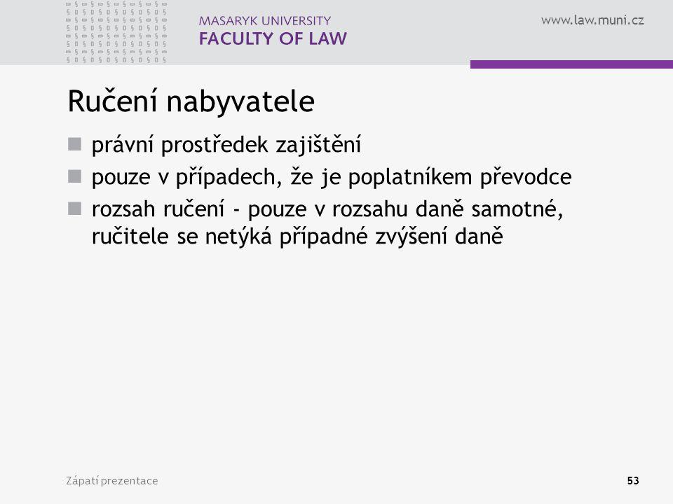 www.law.muni.cz Zápatí prezentace53 Ručení nabyvatele právní prostředek zajištění pouze v případech, že je poplatníkem převodce rozsah ručení - pouze