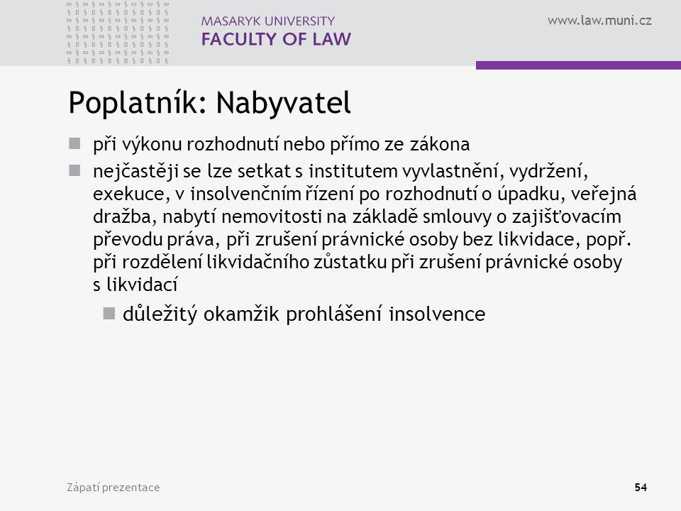 www.law.muni.cz Zápatí prezentace54 Poplatník: Nabyvatel při výkonu rozhodnutí nebo přímo ze zákona nejčastěji se lze setkat s institutem vyvlastnění,
