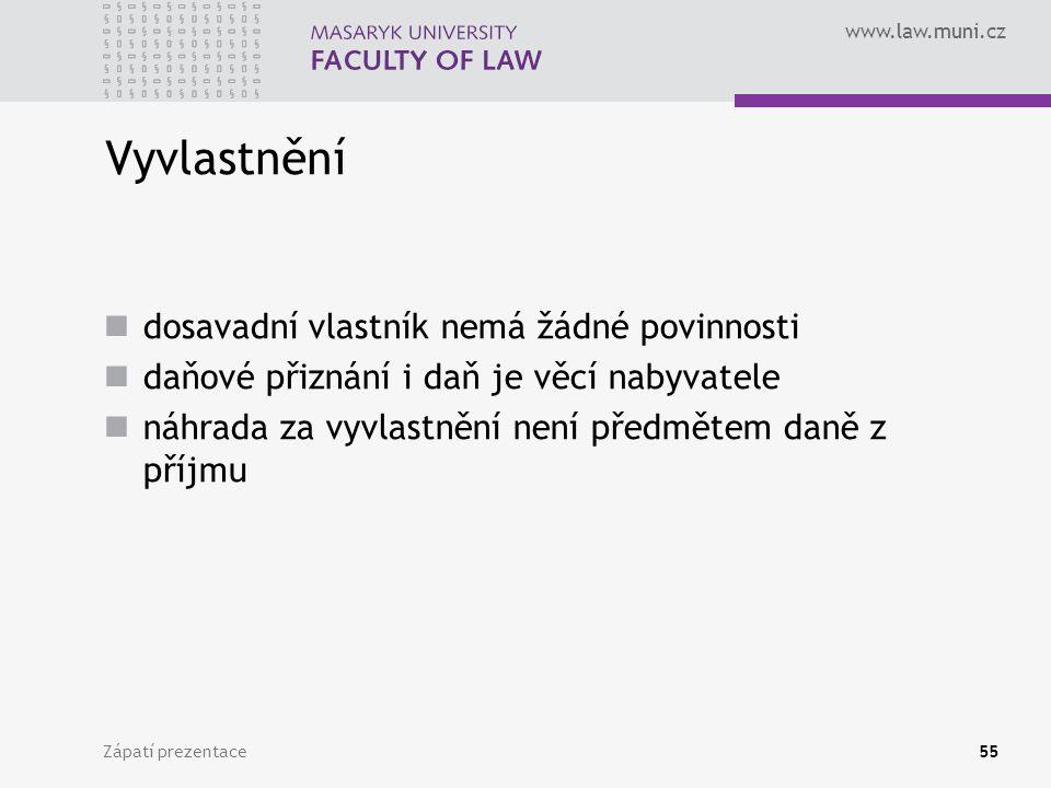 www.law.muni.cz Zápatí prezentace55 Vyvlastnění dosavadní vlastník nemá žádné povinnosti daňové přiznání i daň je věcí nabyvatele náhrada za vyvlastně