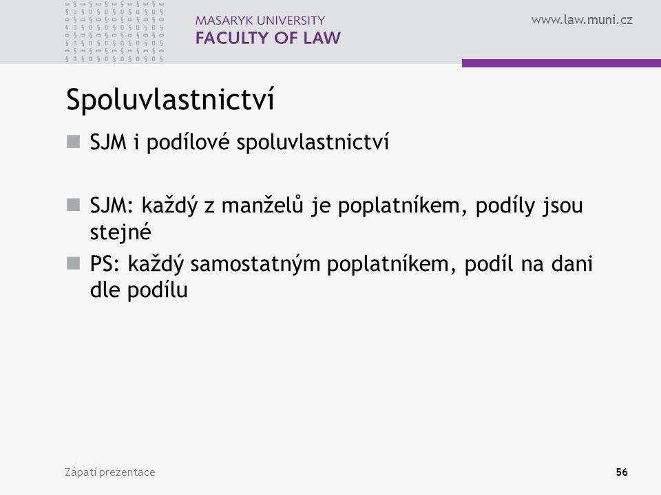 www.law.muni.cz Zápatí prezentace56 Spoluvlastnictví SJM i podílové spoluvlastnictví SJM: každý z manželů je poplatníkem, podíly jsou stejné PS: každý