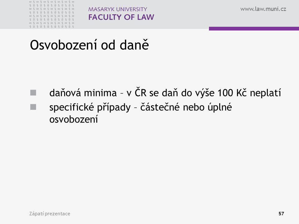 www.law.muni.cz Zápatí prezentace57 Osvobození od daně daňová minima – v ČR se daň do výše 100 Kč neplatí specifické případy – částečné nebo úplné osv