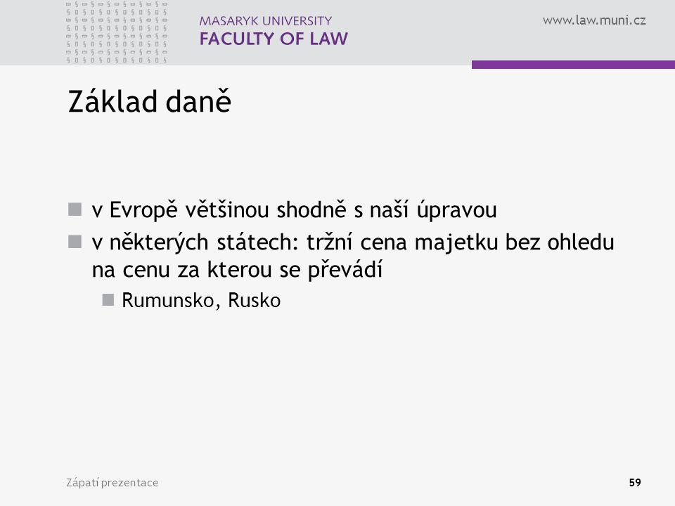 www.law.muni.cz Zápatí prezentace59 Základ daně v Evropě většinou shodně s naší úpravou v některých státech: tržní cena majetku bez ohledu na cenu za