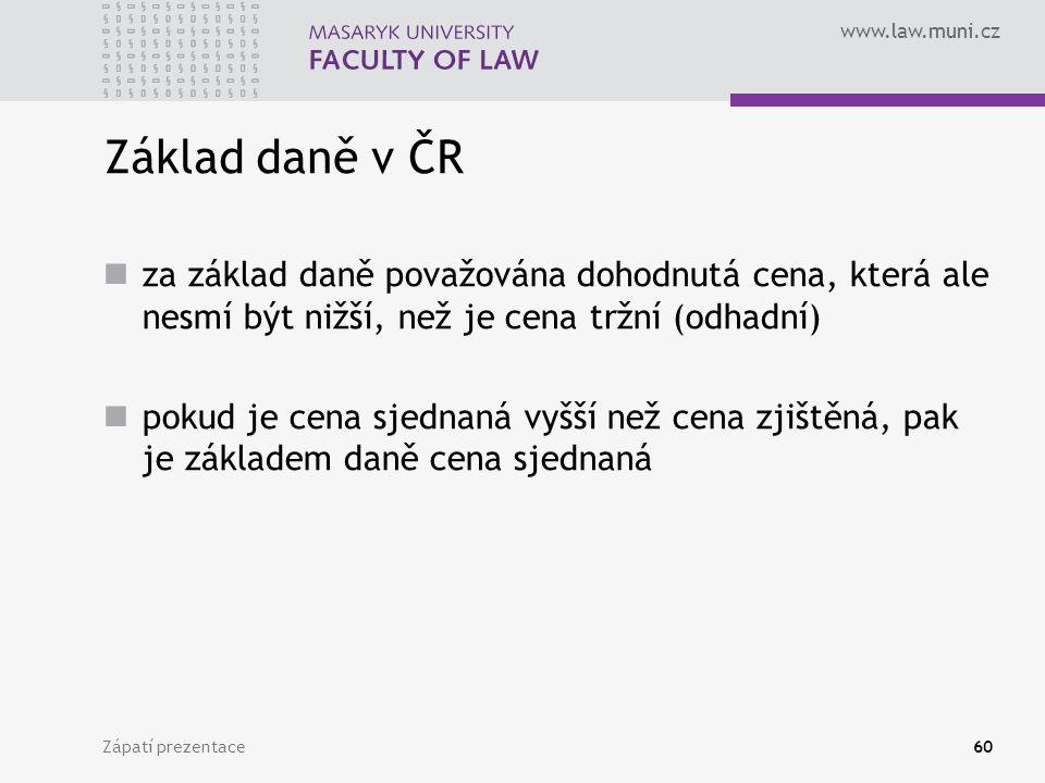 www.law.muni.cz Zápatí prezentace60 Základ daně v ČR za základ daně považována dohodnutá cena, která ale nesmí být nižší, než je cena tržní (odhadní)