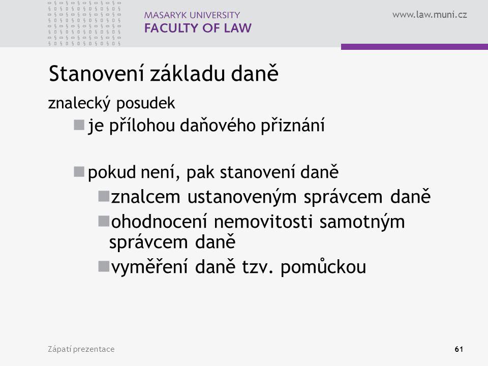 www.law.muni.cz Zápatí prezentace61 Stanovení základu daně znalecký posudek je přílohou daňového přiznání pokud není, pak stanovení daně znalcem ustan