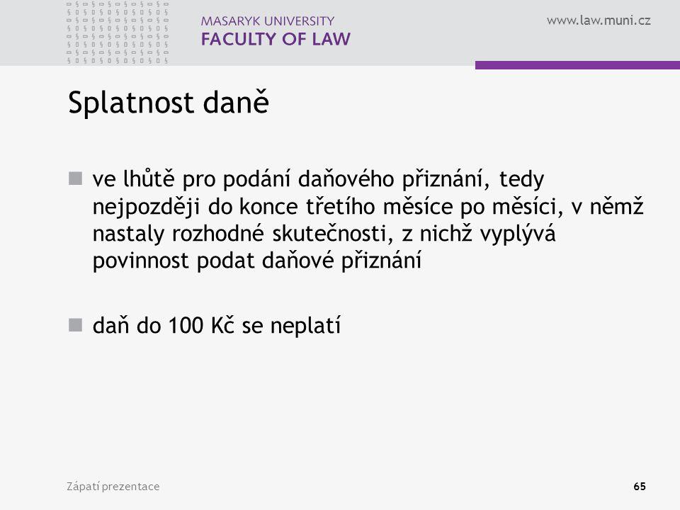 www.law.muni.cz Zápatí prezentace65 Splatnost daně ve lhůtě pro podání daňového přiznání, tedy nejpozději do konce třetího měsíce po měsíci, v němž na