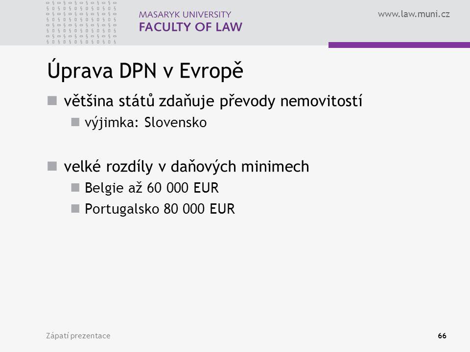 www.law.muni.cz Zápatí prezentace66 Úprava DPN v Evropě většina států zdaňuje převody nemovitostí výjimka: Slovensko velké rozdíly v daňových minimech