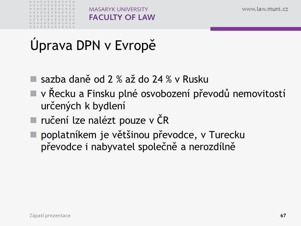 www.law.muni.cz Zápatí prezentace67 Úprava DPN v Evropě sazba daně od 2 % až do 24 % v Rusku v Řecku a Finsku plné osvobození převodů nemovitostí urče