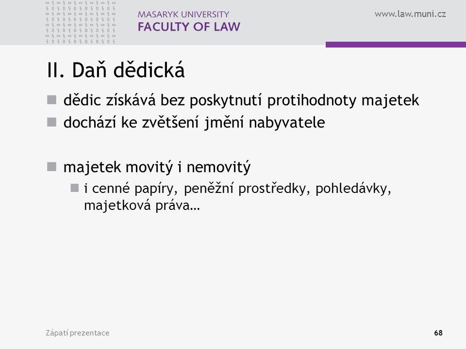 www.law.muni.cz Zápatí prezentace68 II. Daň dědická dědic získává bez poskytnutí protihodnoty majetek dochází ke zvětšení jmění nabyvatele majetek mov