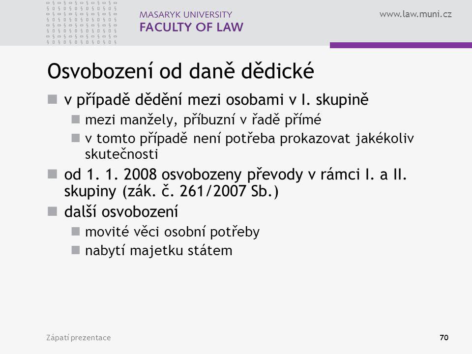 www.law.muni.cz Zápatí prezentace70 Osvobození od daně dědické v případě dědění mezi osobami v I. skupině mezi manžely, příbuzní v řadě přímé v tomto