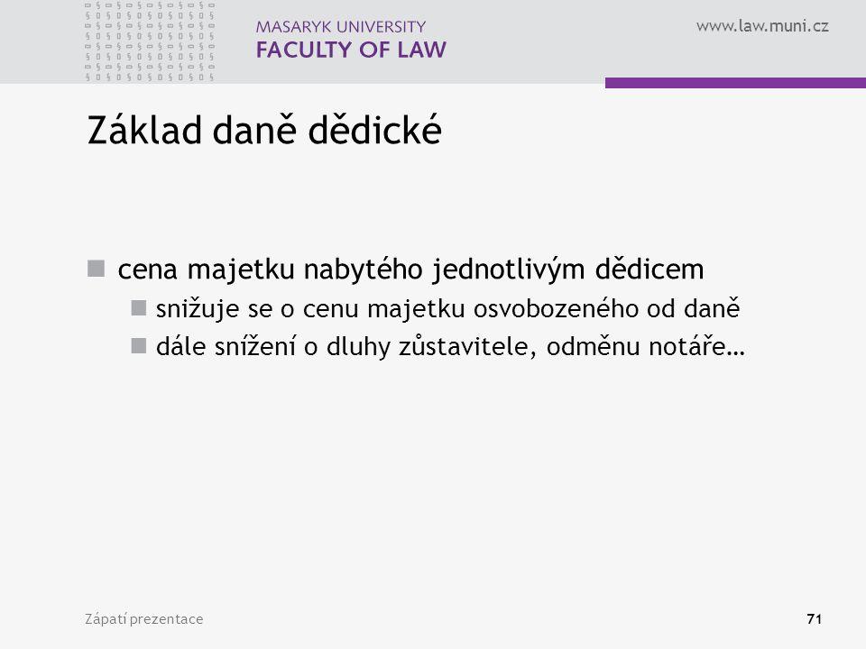 www.law.muni.cz Zápatí prezentace71 Základ daně dědické cena majetku nabytého jednotlivým dědicem snižuje se o cenu majetku osvobozeného od daně dále