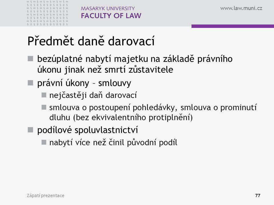 www.law.muni.cz Zápatí prezentace77 Předmět daně darovací bezúplatné nabytí majetku na základě právního úkonu jinak než smrtí zůstavitele právní úkony