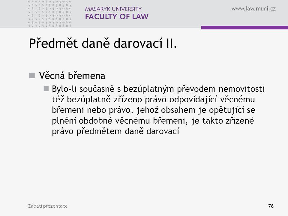 www.law.muni.cz Zápatí prezentace78 Předmět daně darovací II. Věcná břemena Bylo-li současně s bezúplatným převodem nemovitosti též bezúplatně zřízeno