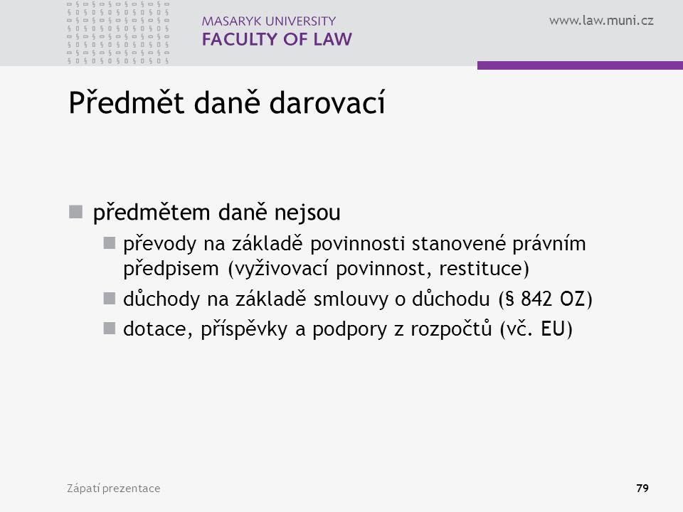 www.law.muni.cz Zápatí prezentace79 Předmět daně darovací předmětem daně nejsou převody na základě povinnosti stanovené právním předpisem (vyživovací