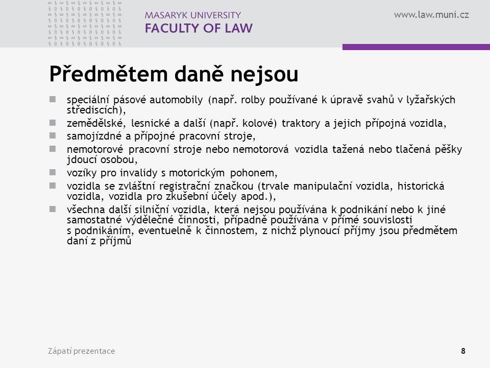 www.law.muni.cz Zápatí prezentace8 Předmětem daně nejsou speciální pásové automobily (např. rolby používané k úpravě svahů v lyžařských střediscích),