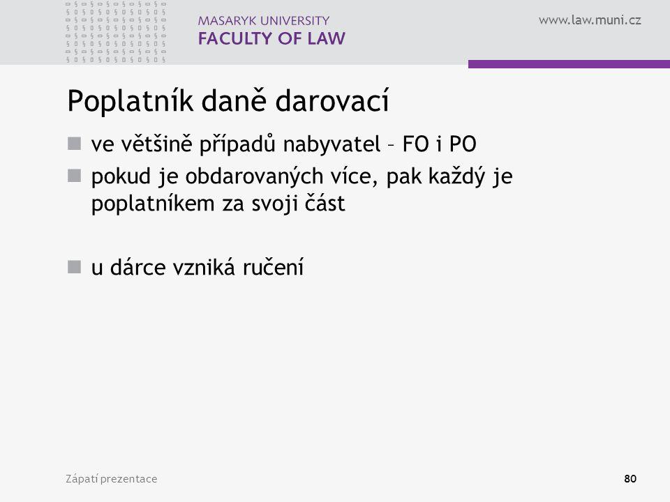www.law.muni.cz Zápatí prezentace80 Poplatník daně darovací ve většině případů nabyvatel – FO i PO pokud je obdarovaných více, pak každý je poplatníke