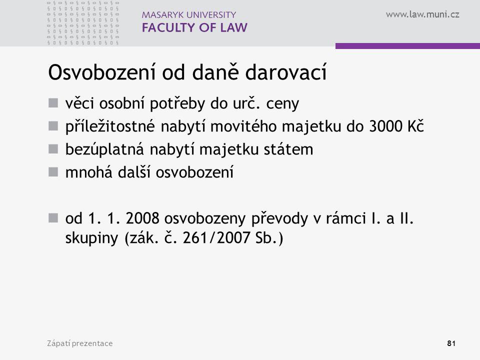 www.law.muni.cz Zápatí prezentace81 Osvobození od daně darovací věci osobní potřeby do urč. ceny příležitostné nabytí movitého majetku do 3000 Kč bezú