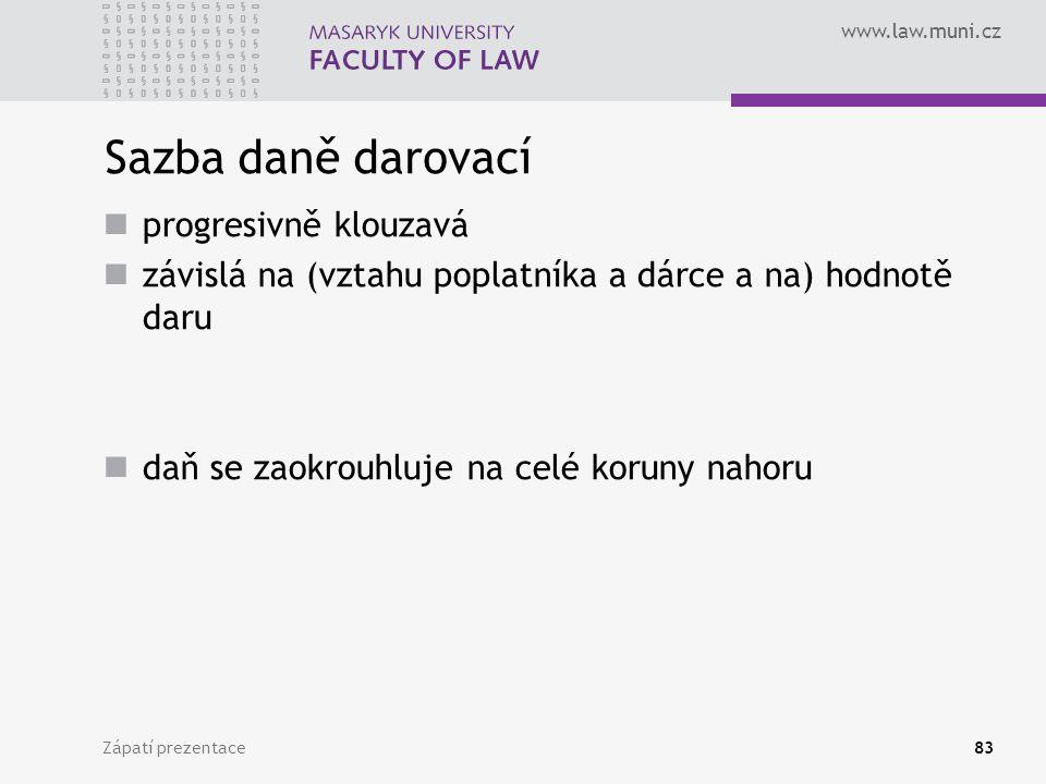www.law.muni.cz Zápatí prezentace83 Sazba daně darovací progresivně klouzavá závislá na (vztahu poplatníka a dárce a na) hodnotě daru daň se zaokrouhl