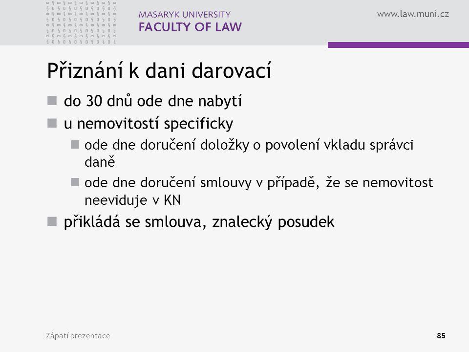 www.law.muni.cz Zápatí prezentace85 Přiznání k dani darovací do 30 dnů ode dne nabytí u nemovitostí specificky ode dne doručení doložky o povolení vkl