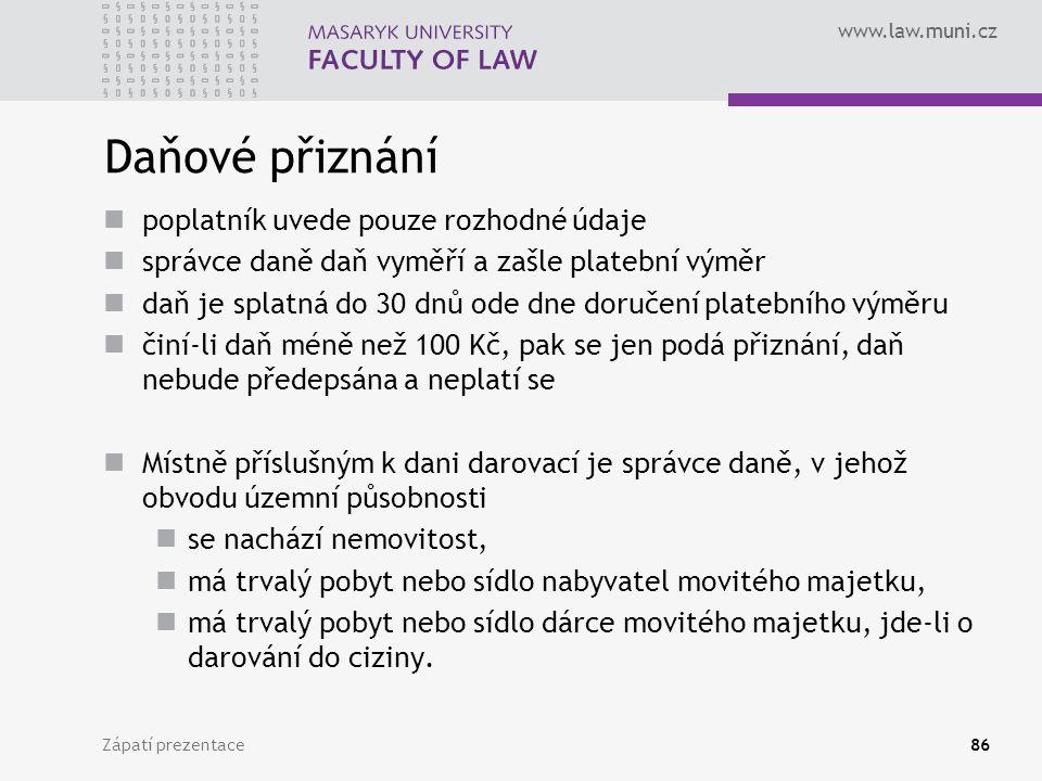 www.law.muni.cz Zápatí prezentace86 Daňové přiznání poplatník uvede pouze rozhodné údaje správce daně daň vyměří a zašle platební výměr daň je splatná