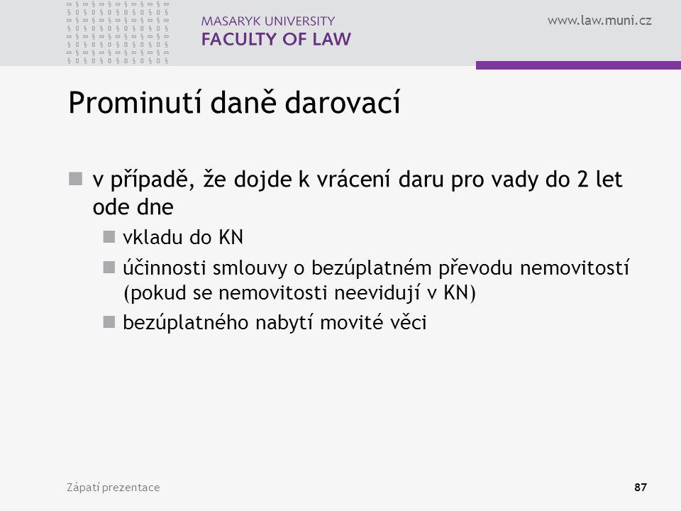 www.law.muni.cz Zápatí prezentace87 Prominutí daně darovací v případě, že dojde k vrácení daru pro vady do 2 let ode dne vkladu do KN účinnosti smlouv