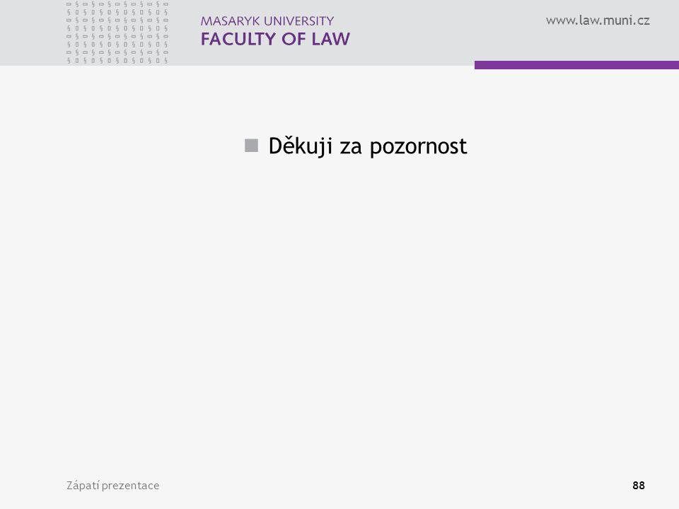 www.law.muni.cz Zápatí prezentace88 Děkuji za pozornost
