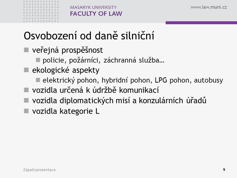 www.law.muni.cz Zápatí prezentace9 Osvobození od daně silniční veřejná prospěšnost policie, požárníci, záchranná služba… ekologické aspekty elektrický
