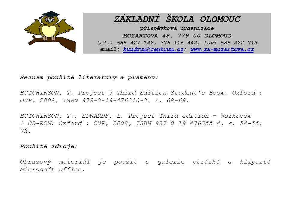 ZÁKLADNÍ ŠKOLA OLOMOUC příspěvková organizace MOZARTOVA 48, 779 00 OLOMOUC tel.: 585 427 142, 775 116 442; fax: 585 422 713 email: kundrum@centrum.cz; www.zs-mozartova.czkundrum@centrum.czwww.zs-mozartova.cz Seznam použité literatury a pramenů: HUTCHINSON, T.