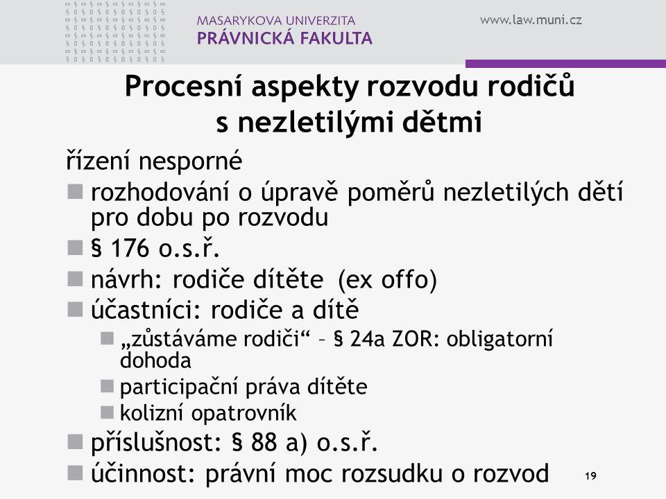 www.law.muni.cz 19 Procesní aspekty rozvodu rodičů s nezletilými dětmi řízení nesporné rozhodování o úpravě poměrů nezletilých dětí pro dobu po rozvodu § 176 o.s.ř.