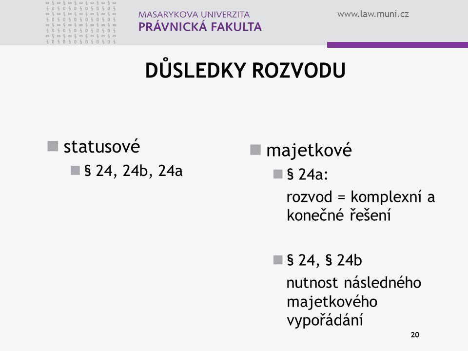 www.law.muni.cz 20 DŮSLEDKY ROZVODU statusové § 24, 24b, 24a majetkové § 24a: rozvod = komplexní a konečné řešení § 24, § 24b nutnost následného majetkového vypořádání