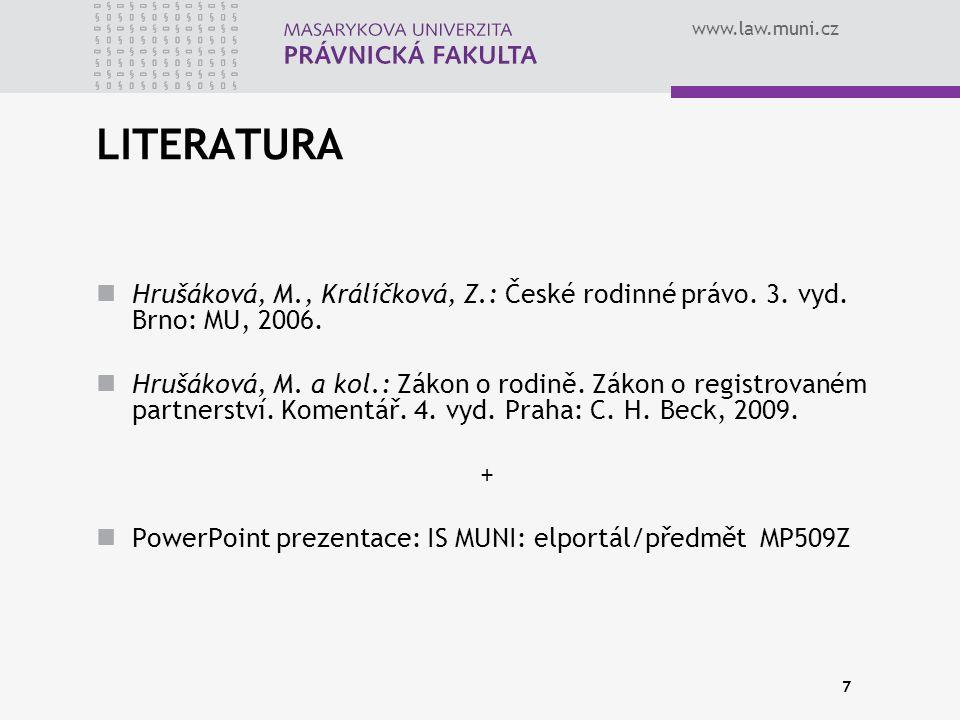 www.law.muni.cz 7 LITERATURA Hrušáková, M., Králíčková, Z.: České rodinné právo.