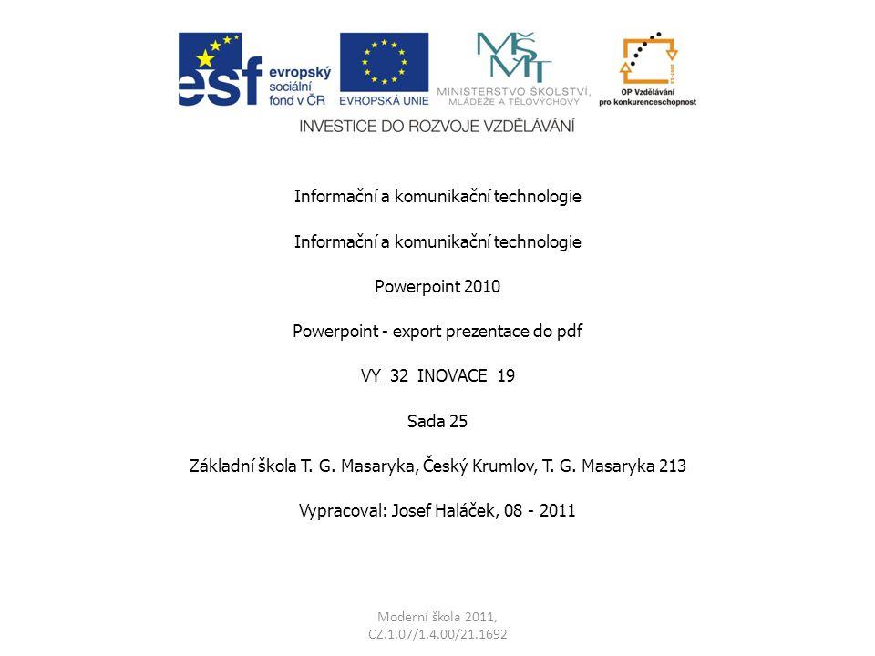 Moderní škola 2011, CZ.1.07/1.4.00/21.1692 Informační a komunikační technologie Powerpoint 2010 Powerpoint - export prezentace do pdf VY_32_INOVACE_19