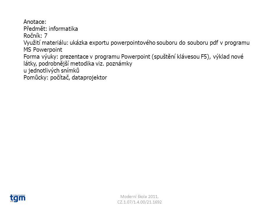 Anotace: Předmět: informatika Ročník: 7 Využití materiálu: ukázka exportu powerpointového souboru do souboru pdf v programu MS Powerpoint Forma výuky: prezentace v programu Powerpoint (spuštění klávesou F5), výklad nové látky, podrobnější metodika viz.