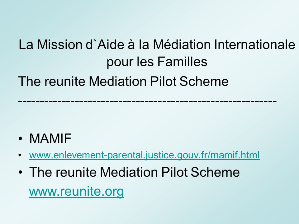 La Mission d`Aide à la Médiation Internationale pour les Familles The reunite Mediation Pilot Scheme -------------------------------------------------