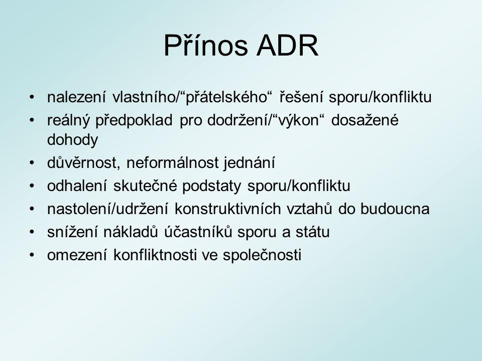 """Přínos ADR nalezení vlastního/""""přátelského"""" řešení sporu/konfliktu reálný předpoklad pro dodržení/""""výkon"""" dosažené dohody důvěrnost, neformálnost jedn"""