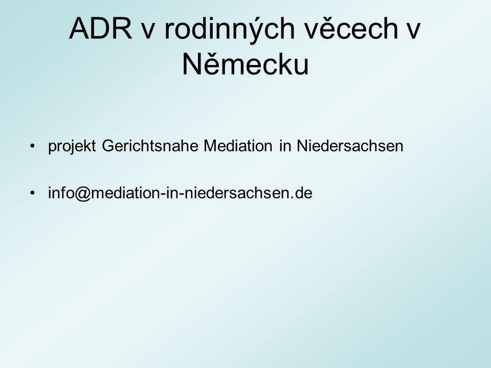 ADR v rodinných věcech v Německu projekt Gerichtsnahe Mediation in Niedersachsen info@mediation-in-niedersachsen.de