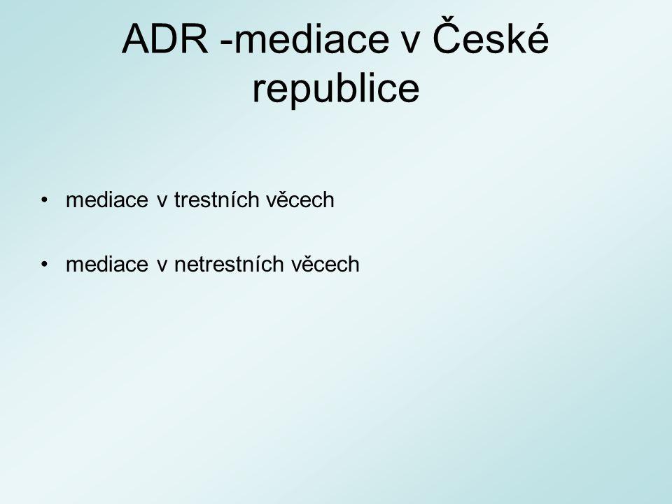 ADR -mediace v České republice mediace v trestních věcech mediace v netrestních věcech
